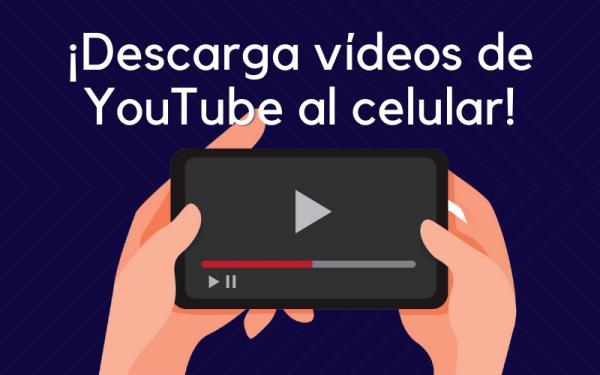 Cómo descargar videos de YouTube al celular
